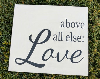 Above all else: Love - Wood Sign