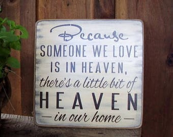 Because Someone We Love Is In Heaven There's A Little Bit Of Heaven In Our Home, In loving Memory, Heaven Quote, Memorial Sign, Wood Signs