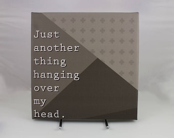 Just another thing hanging over my head