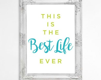 "8x10 PRINTABLE DOWNLOAD ""This is the Best Life Ever"""