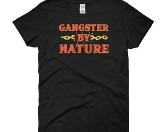 Gangster By Nature Women's short sleeve t-shirt Show How Gangster You Can Be - Gangster Shirt - Gift For Women - Strength Shirts - Gag Gift