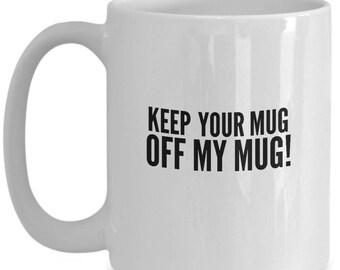 Funny Coffee Mug - 15 oz mug - Keep Your mug off MY mug - Gift ideas