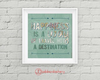 """Quote Print """"Happiness Is A Way Of Travel Not A Destination"""" Printable 12x12 Travel Typography"""