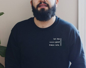 Let the Good Times Role Crewneck Sweater