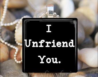 I UNFRIEND YOU Sarcastic Facebook Saying Funny Humorous Sassy Glass Tile Pendant Necklace Keyring