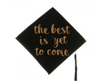 Graduation Cap Decal Graduation Cap Decoration The Best is Yet to Come Decal Grad Cap Iron On Graduation Message