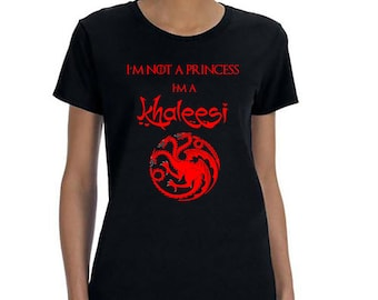 Im Not A Princess Im a Khaleesi, Game of Thrones, Khaleesi Shirt, Mother of Dragons, Targaryen House, Game of Thrones Shirt