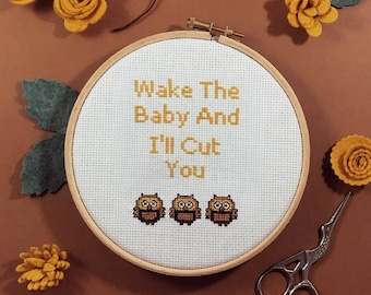 Wake The Baby And I'll Cut You Cross Stitch