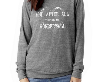 WONDERWALL and after all you're my Books Slouchy Pullover long sleeve Girls Ladies shirt screenprint Alternative Apparel