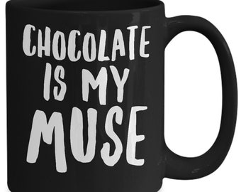 Gifts for chocoholics - chocoloate is my muse mug - witty black coffee or tea cup