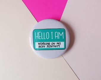 Body positivity badge, loving myself, pin buttons, feminist gift, hello I am, body positive gift, self love club, feminist pin, bopo warrior