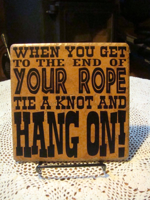 End of Your Rope! - Hang in There - Don't give up - Tie a Knot and Hang On - Gift - Encourage Someone