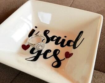 I Said Yes Ring Dish-Engagement Ring Dish- Bridal Shower Gift- Engagement Gift- Ring Dish- Jewelry Storage- Personalized Dish