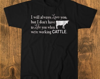 I Love You But Don't Have to Like You When Working Cattle Tee