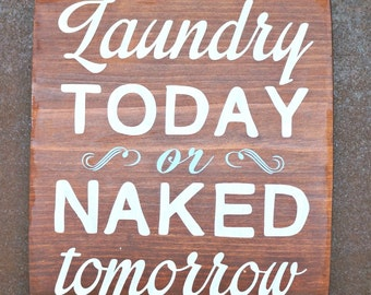 Laundry TODAY or NAKED tomorrow | Wood Signs | Home Decor | Laundry Room Decor | Laundry Room Sign | Laundry Sign