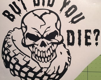 But Did You Die Decal