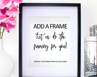 ADD A FRAME for an 11x14 Print - Frame Only! Add to cart with any UNFRAMED Item - See All Photos for Details