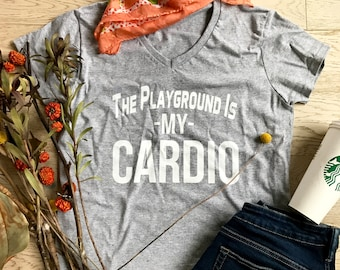 The Playground Is My Cardio. Women's  V-Neck Shirt. Mom's T-Shirt. Mother's Day Gift. Mom's Cardio Shirt. Mom's Workout Shirt.