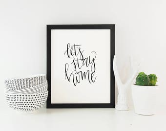 Let's Stay Home, Black and White, Hand Lettered, Wall Art, Digital Print, Home Sweet Home, Digital Download