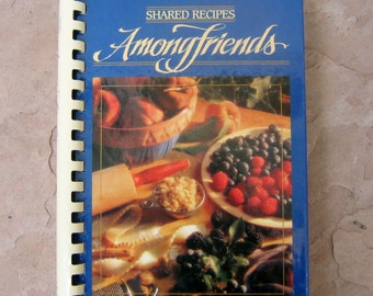 Among Friends Cookbook, Shared Recipes Among Friends Cookbook by the Junior Auxiliary of Russellville Arkansas, 1995 Vintage Cookbook