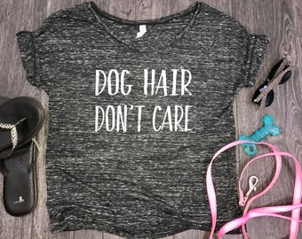 Dog Hair Don't Care slouchy womens t-shirt fur mom tank, fur baby, funny dog shirt, dog shirt, funny womens dog shirt, dog shirt funny