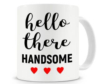 Hello There Handsome Mug, Coffee Mug, Valentine's Day Gift, Housewarming Gifts, Birthday Gift, Couples Gifts, Gift for Him