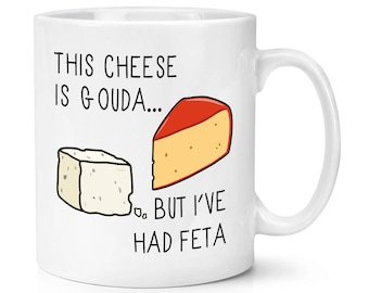 This Cheese Is Gouda But I've Had Feta 10oz Mug Cup