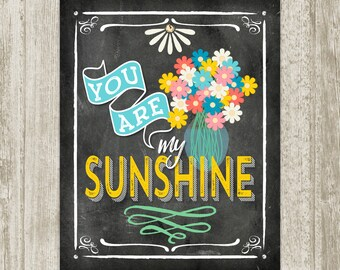 You Are My Sunshine Printable, Chalkboard Quote Print, Colorful Floral Nursery Wall Art, Kids Room Art  8x10 11x14 16x20 Instant Download