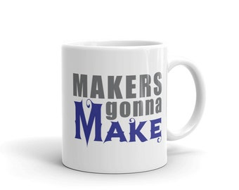 Funny coffee mug Makers gonna Make funny cup for crafters or makers