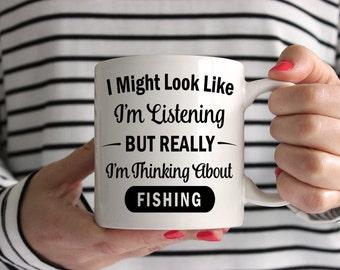 I Might Look Like I'm Listening But Really I'm Thinking About Fishing Mug