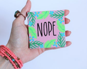 Gifts Under 20 - Nope Sign - Funny Quote - Mini Art - Tiny Canvas - Tropical Magnet - Best Friend Gift - Desk Sign - Spring Painting