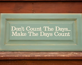 Don't Count the Days Make the Days count, reclaimed wood sign, rustic sign, country, shabby chic, custom quote sign, wood sign, pallet sign
