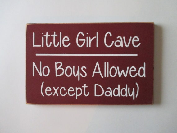 Little Girl Cave No Boys Allowed Except Daddy Wood Sign Baby