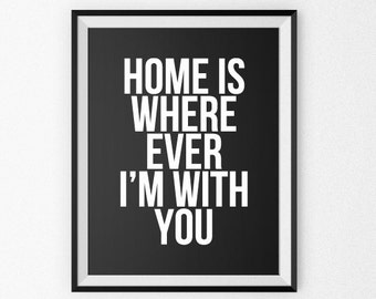 Love Print - Love Poster - Love Canvas - Giclee Print - Wall Art - Quote Poster - Home Is Where Ever I'm With You