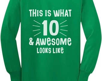 This Is What 10 & Awesome Looks Like Birthday Youth Kids Long Sleeve T-Shirt