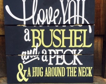 I Love You a Bushel and a Peck Wood Sign