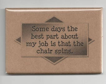 347 - Some days the best part about my job is that the chair spins.