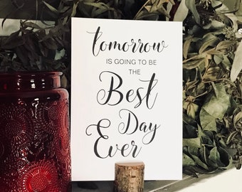 Rehearsal Dinner Signs- tomorrow is going to be the best day ever  - Physical Signs