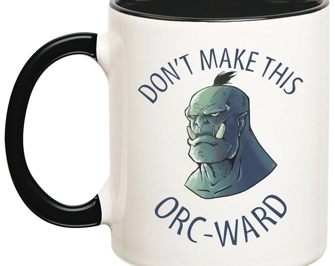 Don't Make This Orc-Ward Mug