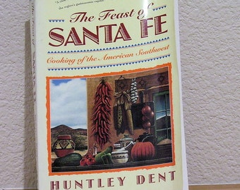 The FEAST of SANTA FE Cooking of the American Southwest by Huntley Dent 1985