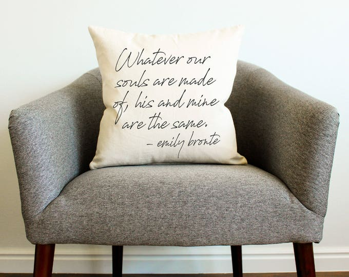 "Wuthering Heights ""Whatever Our Souls Are Made Of"" Pillow - Gift for Her, Emily Bronte, Grad Gift, Home Decor, Gift for Mom, Mother's Day"