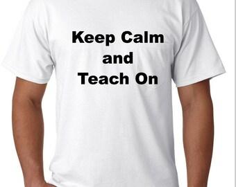 Teacher shirt, Educator Shirt, Keep Calm and Teach On, teacher gift, Teacher appreciation
