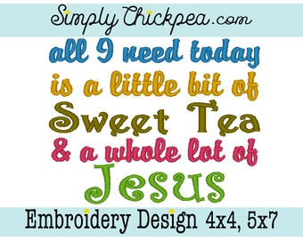 Embroidery Design - All I Need Today is a Little Bit of Sweet Tea and a Whole Lot of Jesus - Christian Saying - For 4x4 and 5x7 Hoops