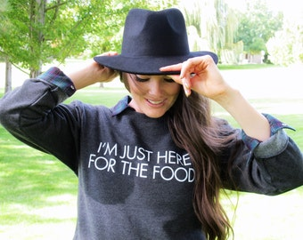 I'm Just Here For The Food Women's Fleece Sweatshirt  // Funny Sweatshirt // Cozy Women's Foodie Sweatshirt // Foodie Gift