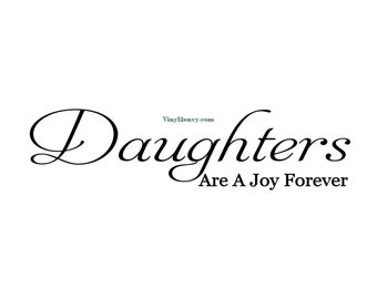 Daughters Are A Joy Forever - Wall Decal - Vinyl Wall Decals, Wall Decor, Signage, Daughters Quotes, Daughters Room Decal, Daughters Gift