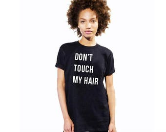 Don't Touch My Hair T-shirt