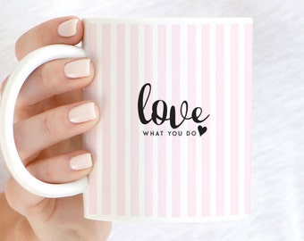 Love What You Do Mug, Coffee Mug, Inspirational Mug, Cute Mug, Quote Mug, Gift Mug, Typography Mug, Funny Cup, Cute Cup, Pretty Coffee Cup