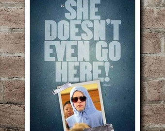 "MEAN GIRLS ""She Doen't Even Go Here!"" Quote Poster (12""x18"")"