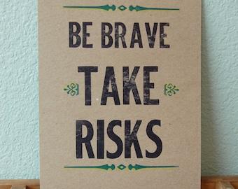 Be Brave Take Risks Letterpress Print