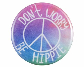 """Don't Worry Be Hippie 1.25"""" Button Pin"""